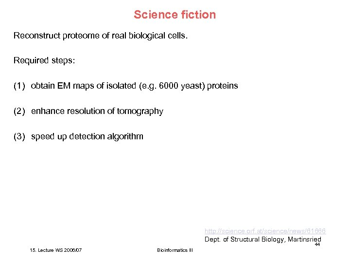Science fiction Reconstruct proteome of real biological cells. Required steps: (1) obtain EM maps
