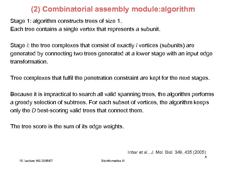 (2) Combinatorial assembly module: algorithm Stage 1: algorithm constructs trees of size 1. Each
