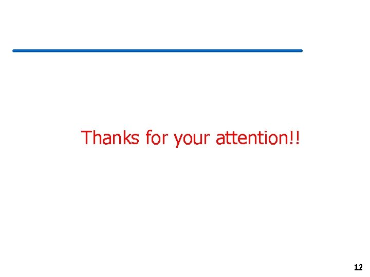 Thanks for your attention!! 12