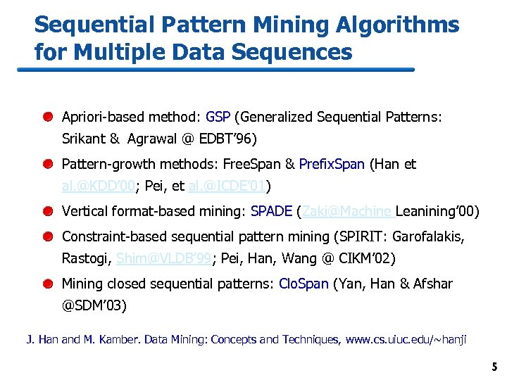 Sequential Pattern Mining Algorithms for Multiple Data Sequences Apriori-based method: GSP (Generalized Sequential Patterns: