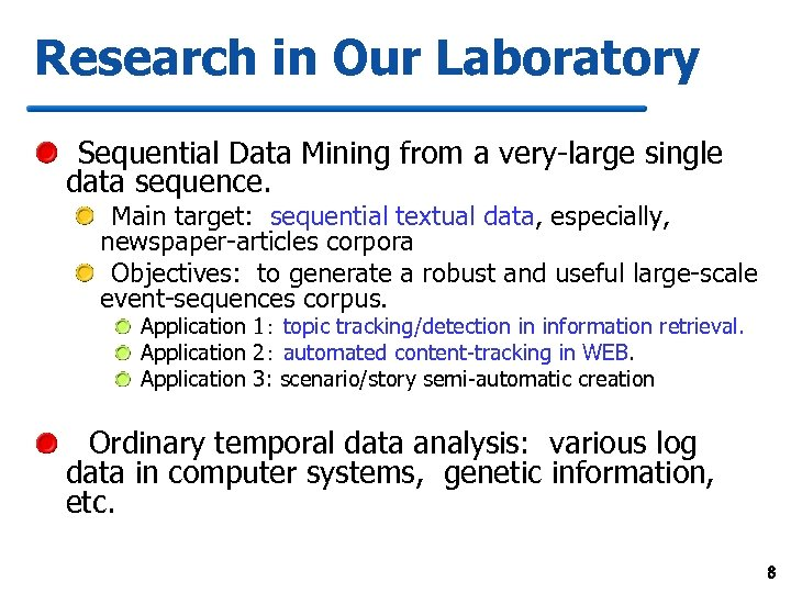 Research in Our Laboratory Sequential Data Mining from a very-large single data sequence. Main