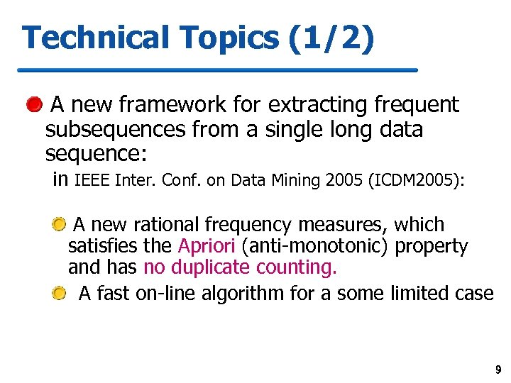 Technical Topics (1/2) A new framework for extracting frequent subsequences from a single long
