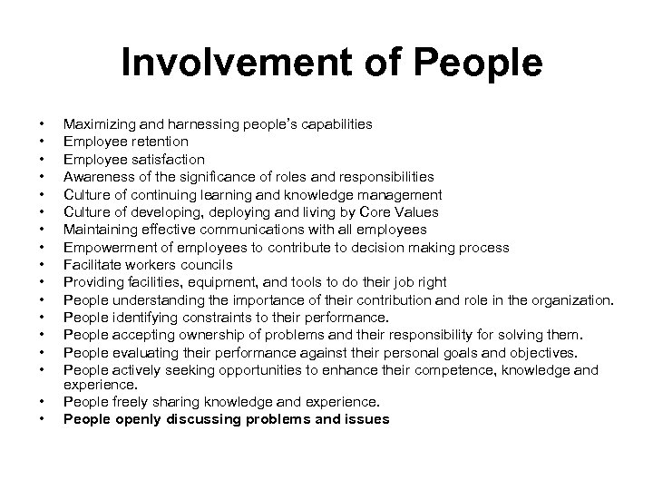 Involvement of People • • • • • Maximizing and harnessing people's capabilities Employee