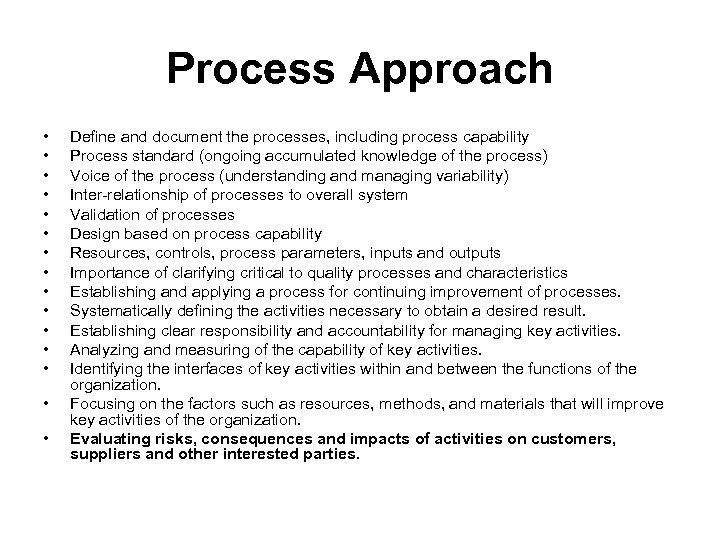 Process Approach • • • • Define and document the processes, including process capability