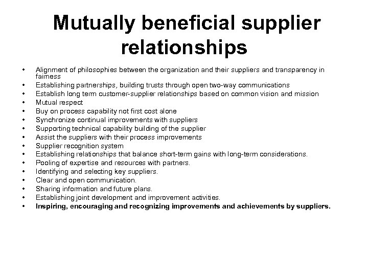 Mutually beneficial supplier relationships • • • • Alignment of philosophies between the organization