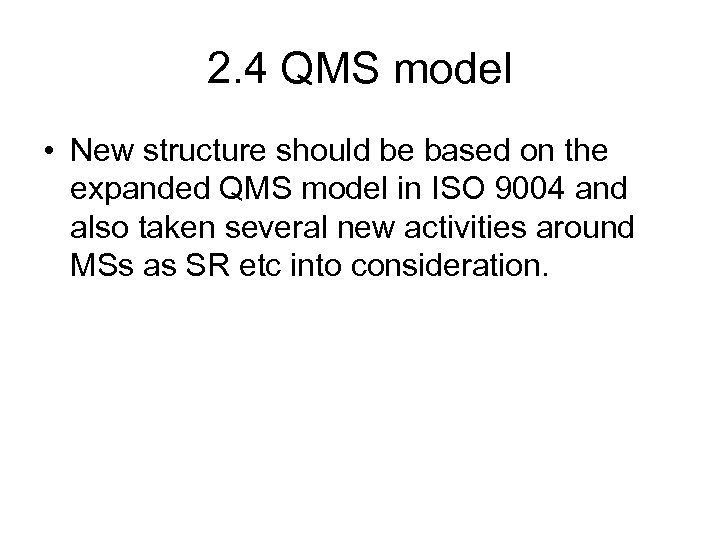 2. 4 QMS model • New structure should be based on the expanded QMS