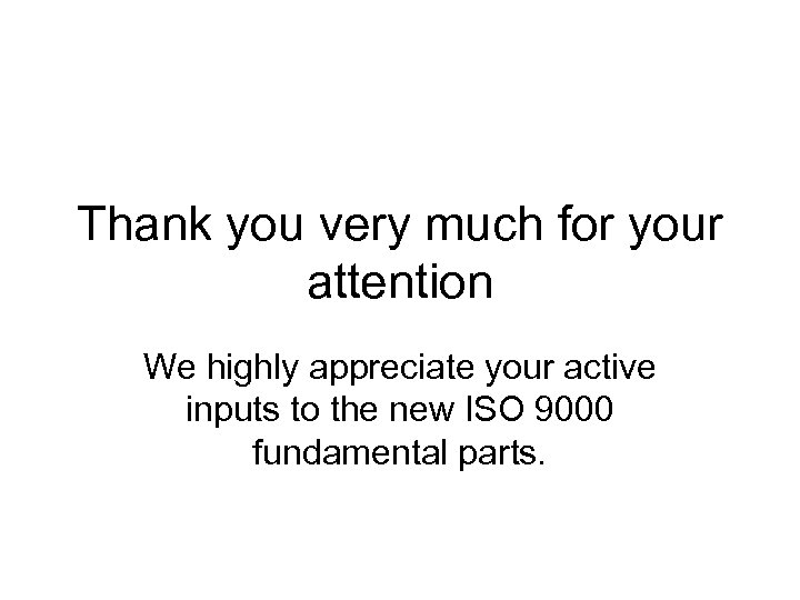 Thank you very much for your attention We highly appreciate your active inputs to