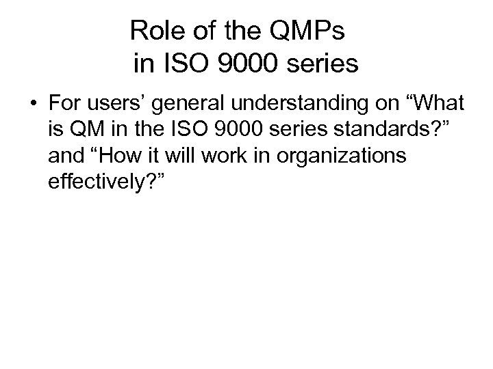 Role of the QMPs  in ISO 9000 series • For users' general understanding on