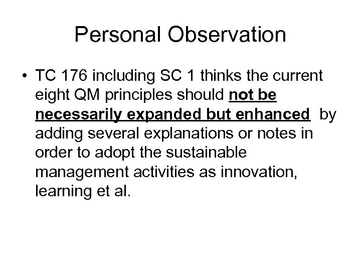 Personal Observation • TC 176 including SC 1 thinks the current eight QM principles