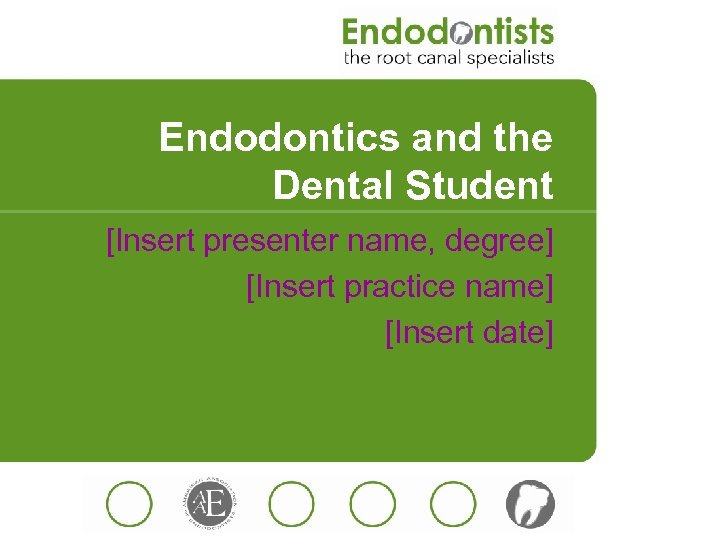 Endodontics and the Dental Student [Insert presenter name, degree] [Insert practice name] [Insert date]