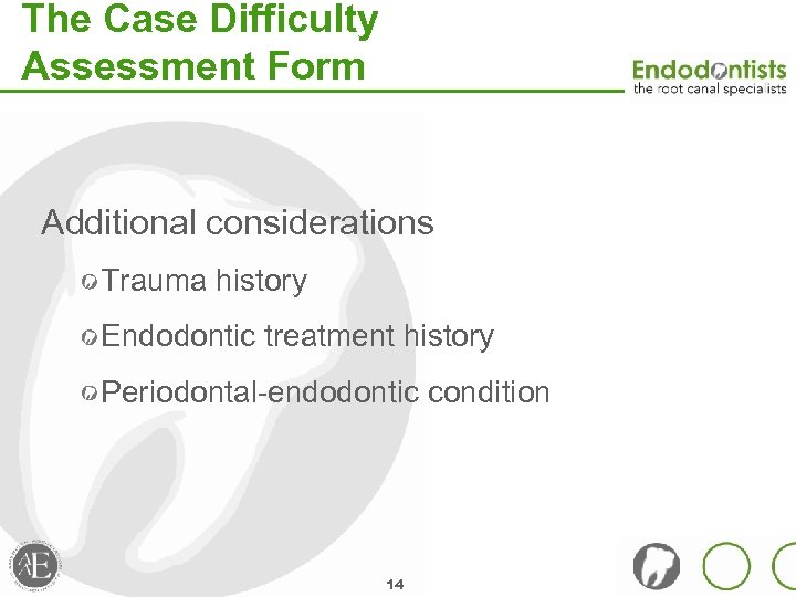 The Case Difficulty Assessment Form Additional considerations Trauma history Endodontic treatment history Periodontal-endodontic condition