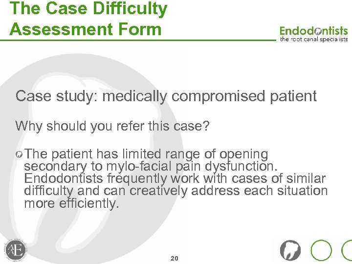 The Case Difficulty Assessment Form Case study: medically compromised patient Why should you refer
