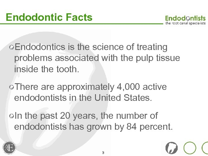 Endodontic Facts Endodontics is the science of treating problems associated with the pulp tissue