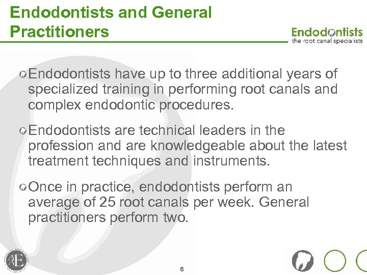Endodontists and General Practitioners Endodontists have up to three additional years of specialized training