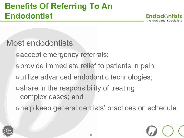 Benefits Of Referring To An Endodontist Most endodontists: accept emergency referrals; provide immediate relief