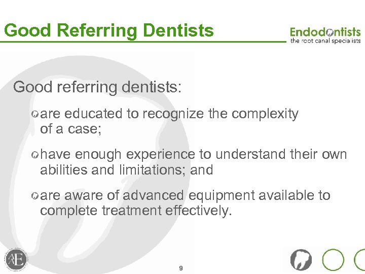Good Referring Dentists Good referring dentists: are educated to recognize the complexity of a