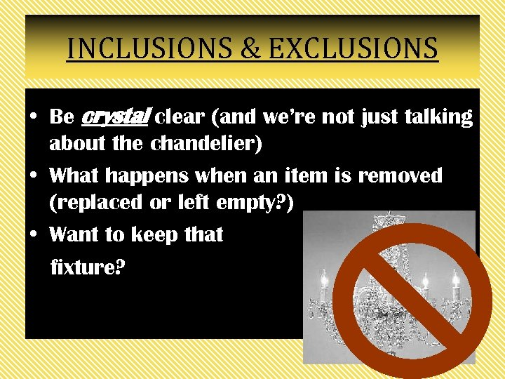 INCLUSIONS & EXCLUSIONS • Be crystal clear (and we're not just talking about the