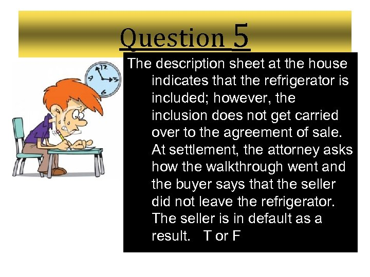 Question 5 The description sheet at the house indicates that the refrigerator is included;