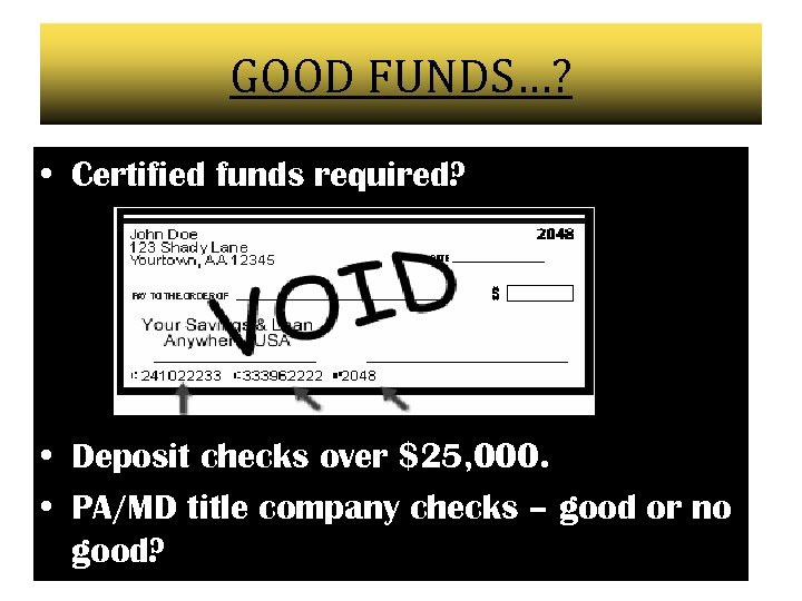 GOOD FUNDS…? • Certified funds required? • Deposit checks over $25, 000. • PA/MD