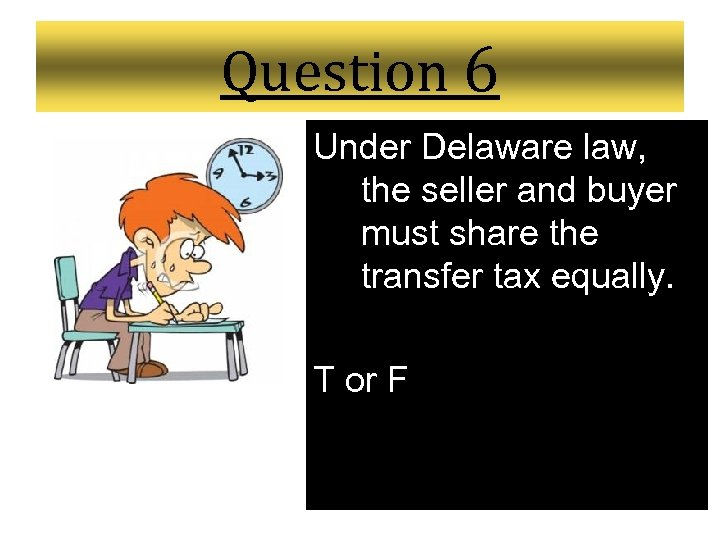 Question 6 Under Delaware law, the seller and buyer must share the transfer tax