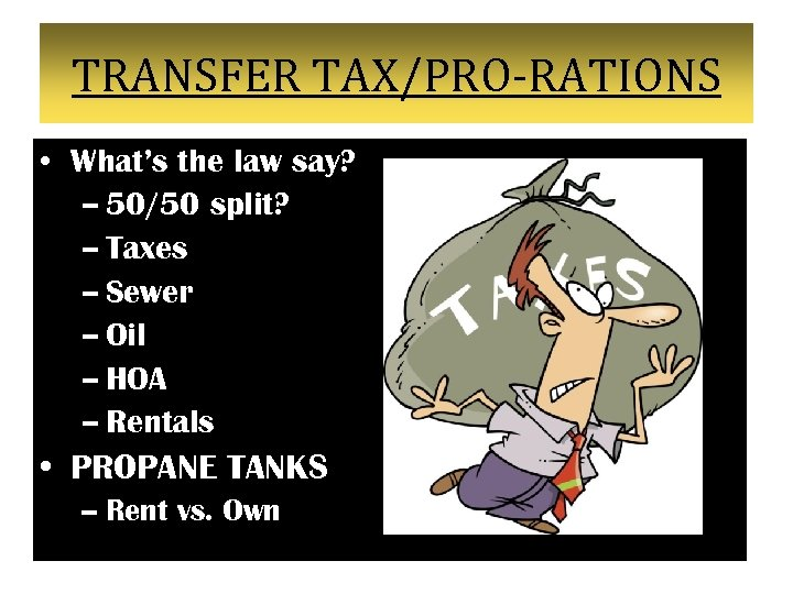 TRANSFER TAX/PRO-RATIONS • What's the law say? – 50/50 split? – Taxes – Sewer
