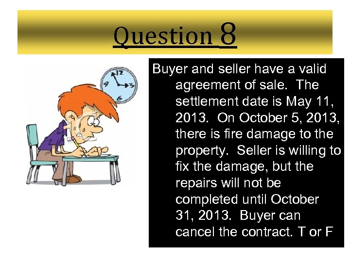 Question 8 Buyer and seller have a valid agreement of sale. The settlement date