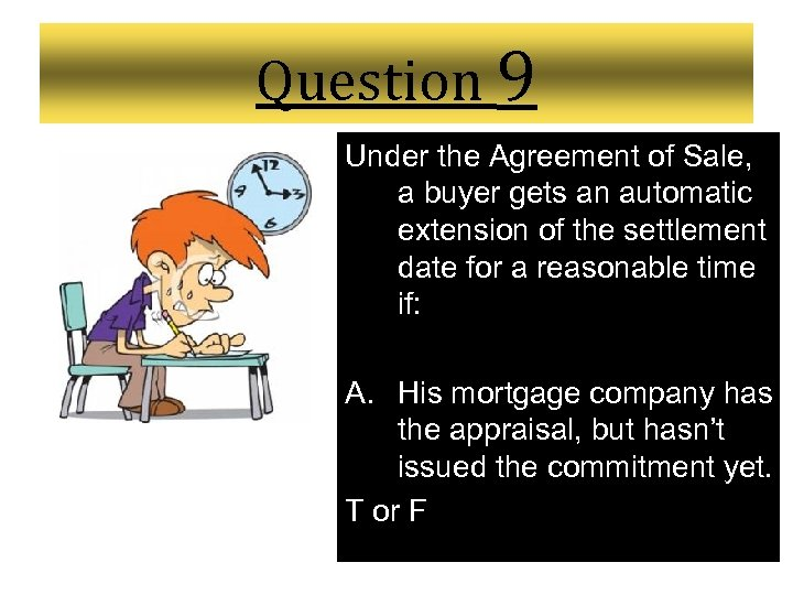 Question 9 Under the Agreement of Sale, a buyer gets an automatic extension of