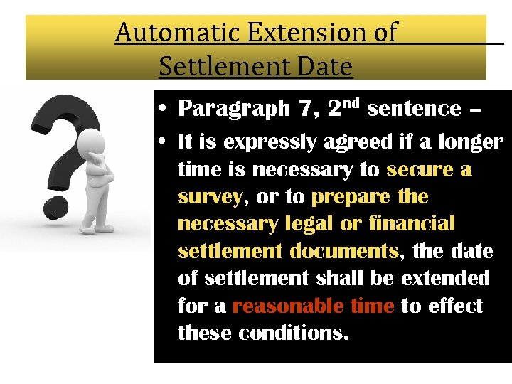 Automatic Extension of Settlement Date • Paragraph 7, 2 nd sentence – • It