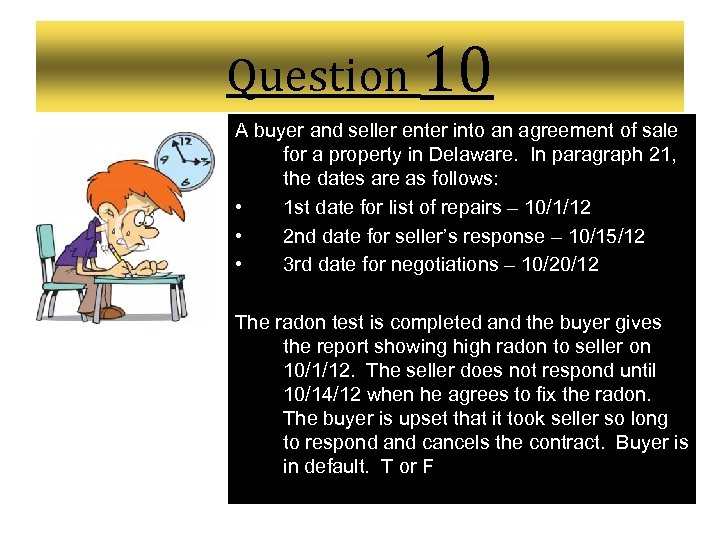 Question 10 A buyer and seller enter into an agreement of sale for a