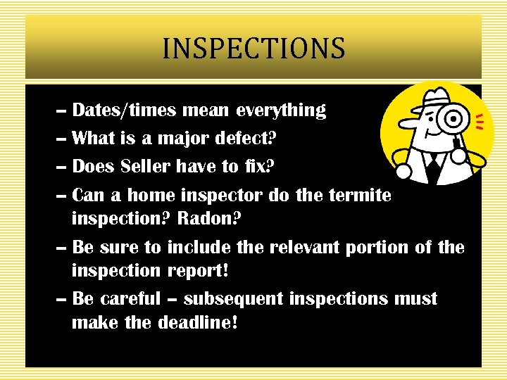 INSPECTIONS – Dates/times mean everything – What is a major defect? – Does Seller