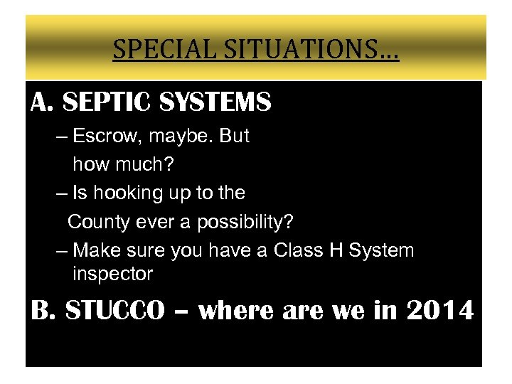 SPECIAL SITUATIONS… A. SEPTIC SYSTEMS – Escrow, maybe. But how much? – Is hooking