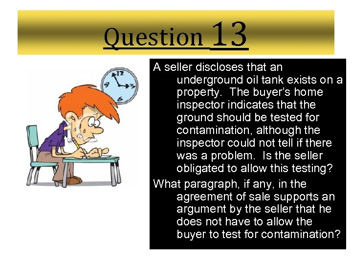 Question 13 A seller discloses that an underground oil tank exists on a property.