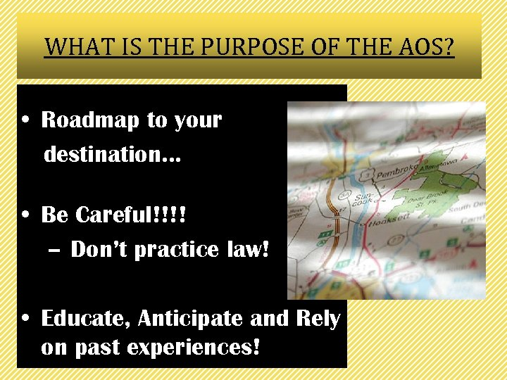 WHAT IS THE PURPOSE OF THE AOS? • Roadmap to your destination… • Be