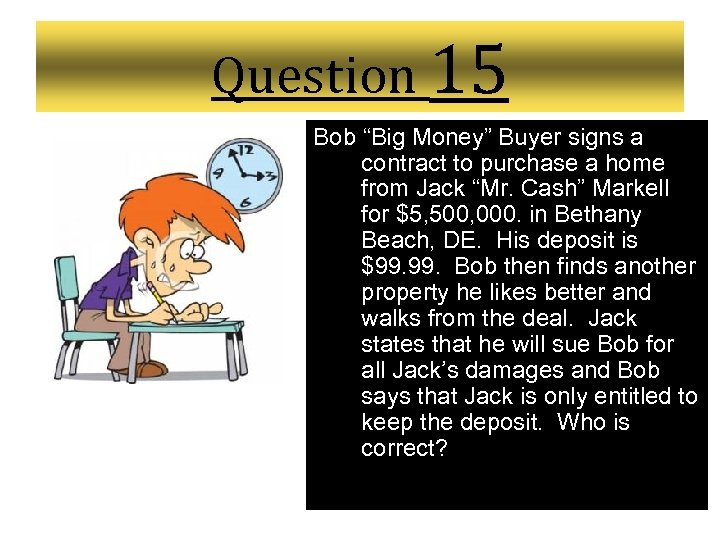 "Question 15 Bob ""Big Money"" Buyer signs a contract to purchase a home from"
