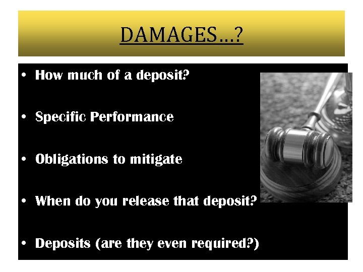DAMAGES…? • How much of a deposit? • Specific Performance • Obligations to mitigate