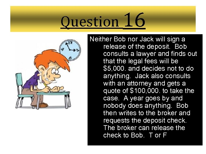 Question 16 Neither Bob nor Jack will sign a release of the deposit. Bob