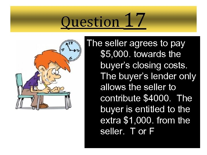 Question 17 The seller agrees to pay $5, 000. towards the buyer's closing costs.