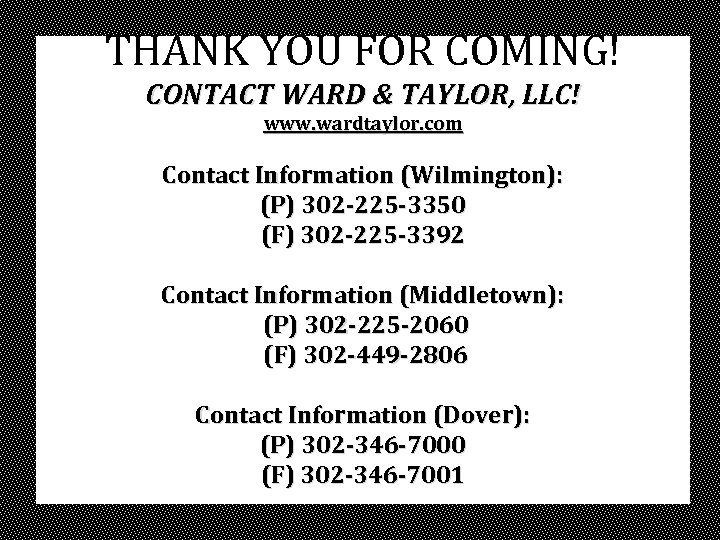 THANK YOU FOR COMING! CONTACT WARD & TAYLOR, LLC! www. wardtaylor. com Contact Information