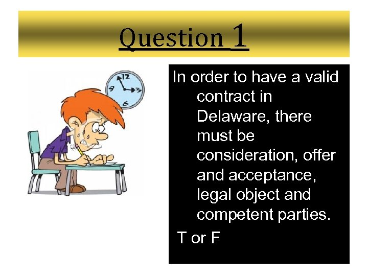 Question 1 In order to have a valid contract in Delaware, there must be