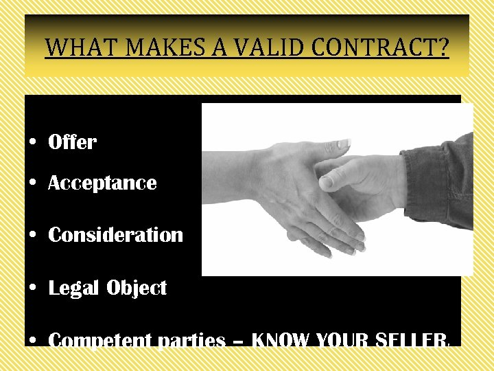 WHAT MAKES A VALID CONTRACT? • Offer • Acceptance • Consideration • Legal Object
