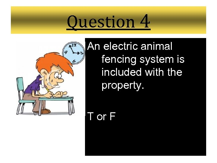 Question 4 An electric animal fencing system is included with the property. T or