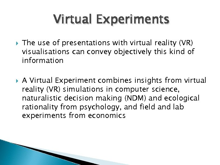 Virtual Experiments The use of presentations with virtual reality (VR) visualisations can convey objectively