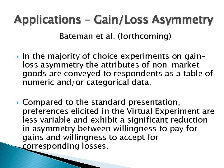 Applications – Gain/Loss Asymmetry Bateman et al. (forthcoming) In the majority of choice experiments