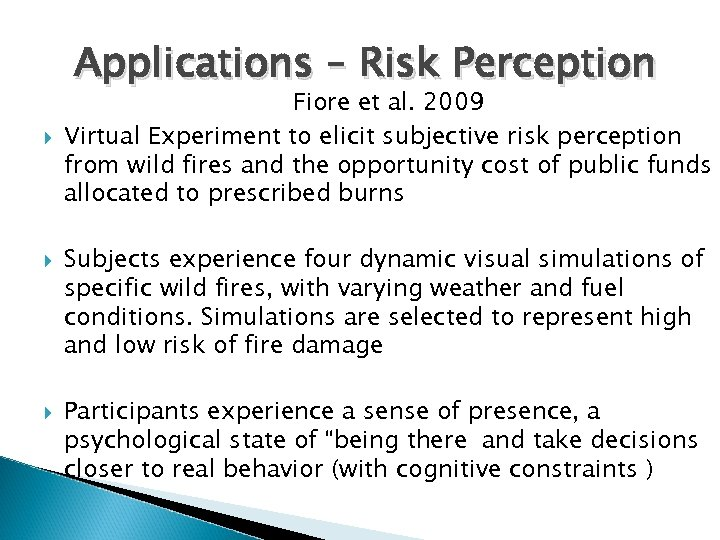 Applications – Risk Perception Fiore et al. 2009 Virtual Experiment to elicit subjective risk