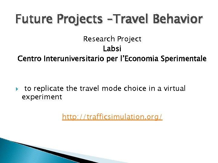 Future Projects –Travel Behavior Research Project Labsi Centro Interuniversitario per l'Economia Sperimentale to replicate