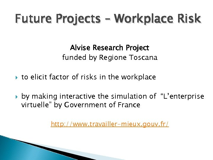 Future Projects – Workplace Risk Alvise Research Project funded by Regione Toscana to elicit