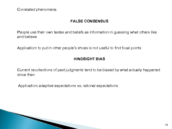 Correlated phenomena FALSE CONSENSUS People use their own tastes and beliefs as information in