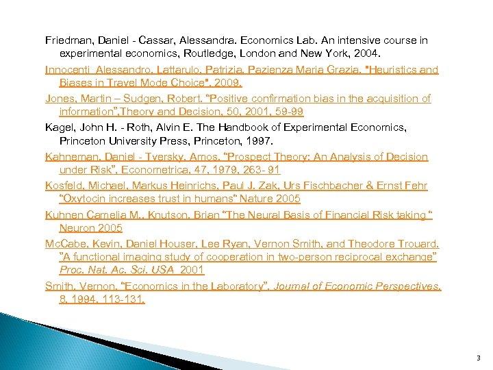 Friedman, Daniel - Cassar, Alessandra. Economics Lab. An intensive course in experimental economics, Routledge,