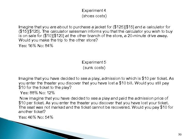 Experiment 4 (shoes costs) Imagine that you are about to purchase a jacket for