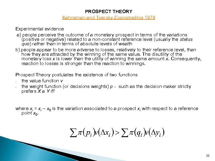 PROSPECT THEORY Kahneman and Tversky Econometrica 1979 Experimental evidence a) people perceive the outcome